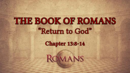 "Romans 13:8-14 ""Return to God"""
