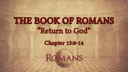 "Romans 13:8-14 ""Return to God"""
