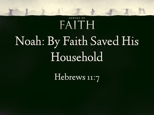 Noah: By Faith Saved His Household
