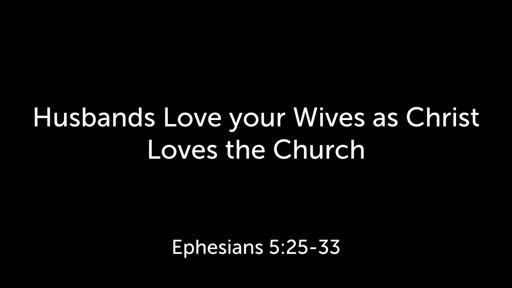 Husbands Love your Wives as Christ loves the Church
