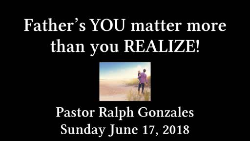 PCANTIOCH - PASTOR RALPH GONZALES - FATHER'S DAY - SUNDAY JUNE 17, 2018