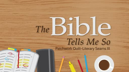 The Bible Tells Me So: Literary Seams III