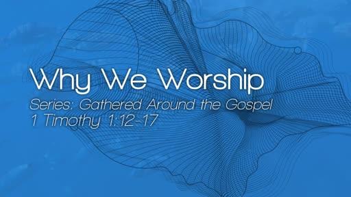 Why We Worship - June 17, 2018