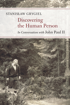 Discovering the Human Person: In Conversation with John Paul II