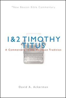 1 & 2 Timothy and Titus: A Commentary in the Wesleyan Tradition