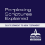 Perplexing Scriptures Explained: Old Testament to New Testament