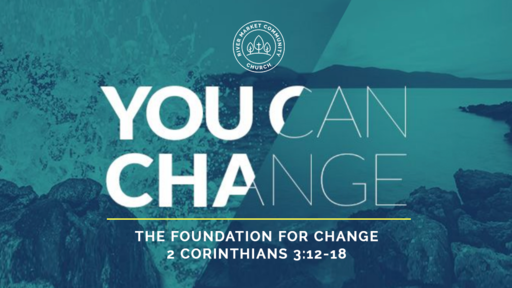 April 1, 2018 - The Foundation For Change | 2 Cor 3:12-18