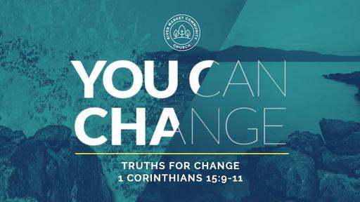 April 29, 2018 - Truths for Change | 1 Corinthians 15:9-11