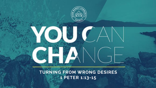 May 6, 2018 - Turning From Wrong Desires | 1 Peter 1:13-15