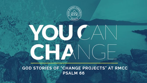 May 27, 2018 - God Stories of  Change Project | Psalm 66