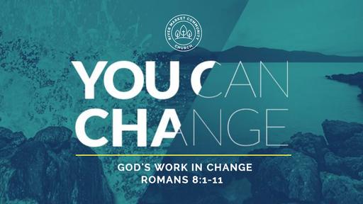 April 15, 2018 - God's Work in Change | Romans 8:1-11