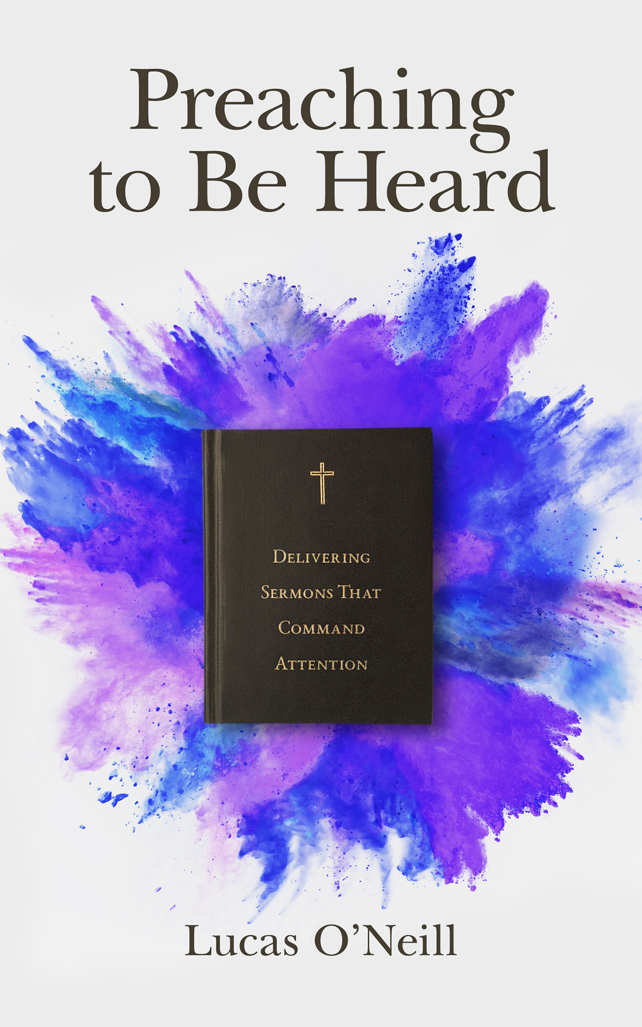 Preaching to Be Heard: Delivering Sermons That Command Attention