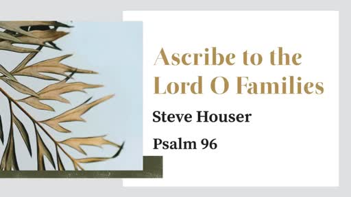 Ascribe to the Lord O Families