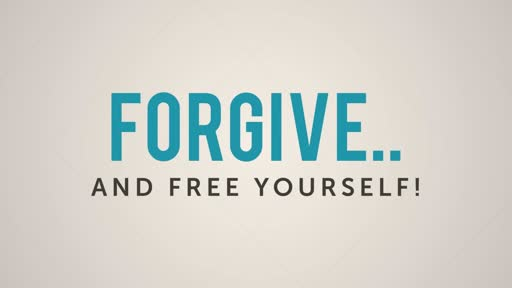 Forgive and free yourself