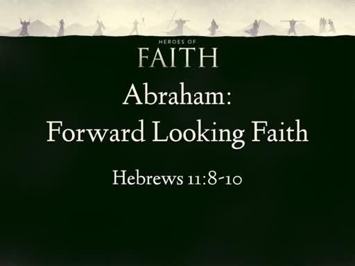 Abraham: Forward Looking Faith