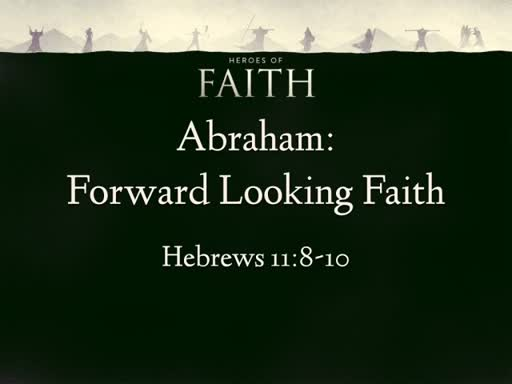 Abraham: Forward Looking Faith
