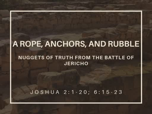 June 24, 2018 - A Rope, Anchors, and Rubble: Nuggets of Truth From the Battle of Jericho