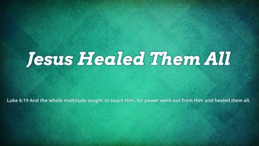 Jesus Healed Them All