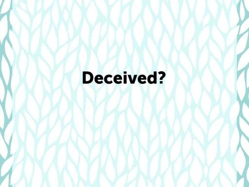 Deceived?