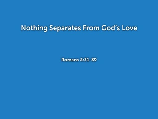 2018.06.24p Nothing Separates From God's Love
