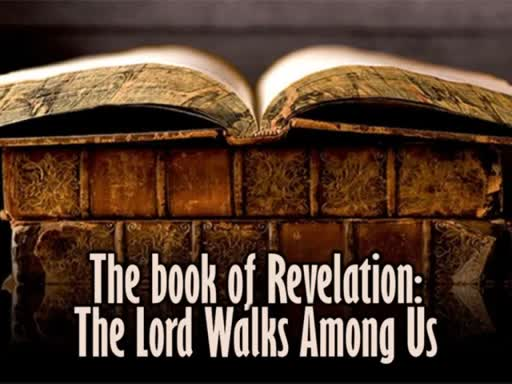 The Book of Revelation: The Lord Walks Among Us