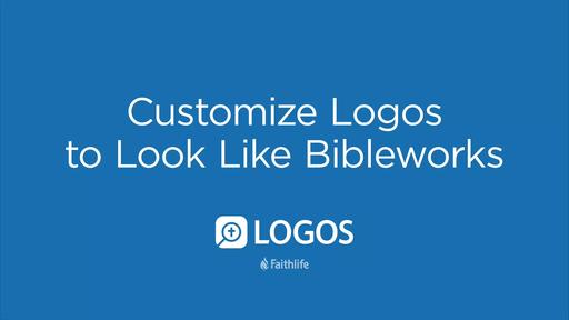 Customize Logos To Look Like Bibleworks