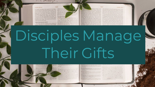 Disciples Manage Their Gifts