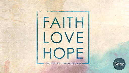 Faith, Love, Hope - 1 Thessalonians