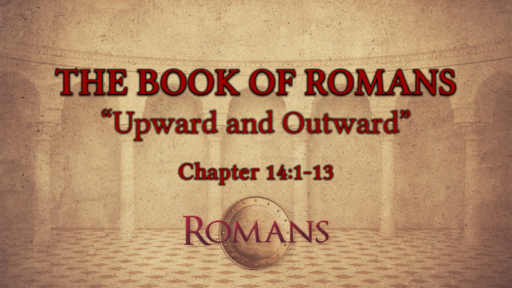 "Romans 14:1-13 ""Upward and Outward"""