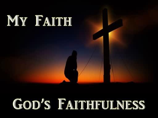 07-01-18 My Faith - God's Faithfulness