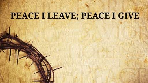 Peace I Leave; Peace I Give