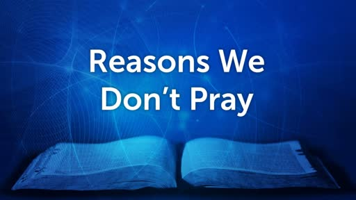 Reasons We Don't Pray
