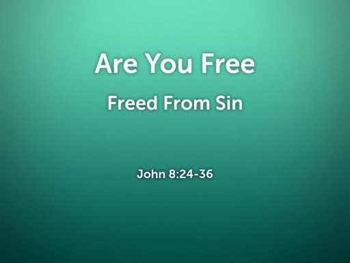 2018.07.01a Are You Free - Freed From Sin