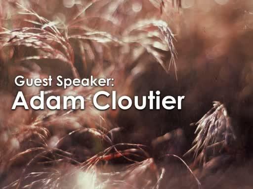 7/1/18 - Guest Speaker Adam  Cloutier