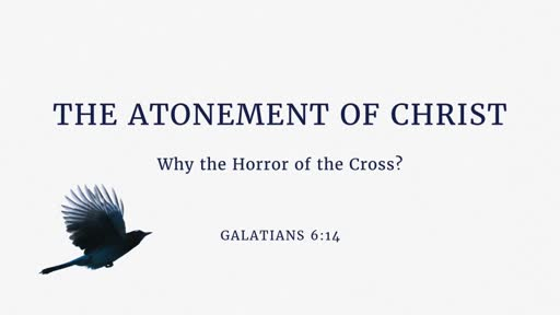 The Atonement of Christ Part 1 - 07.01.18 AM