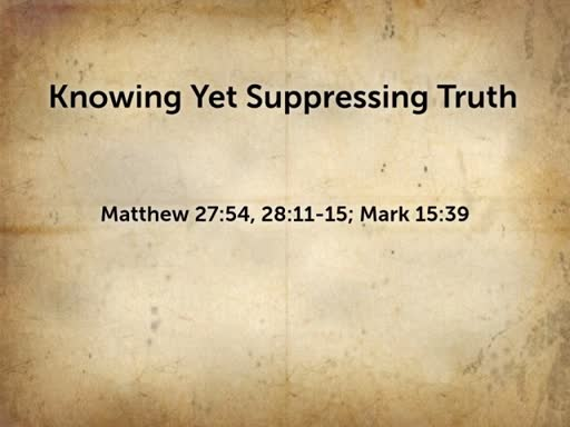 2018.07.01p Knowing Yet Suppressing Truth
