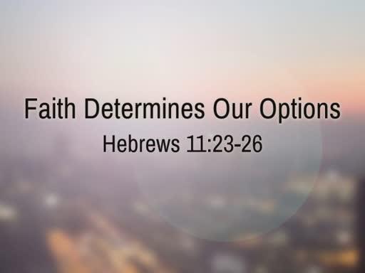 Faith Determines Our Options