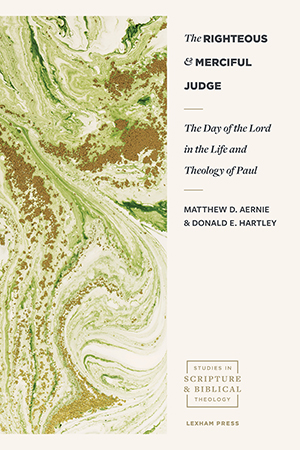 The Righteous and Merciful Judge: The Day of the Lord in the Life and Theology of Paul