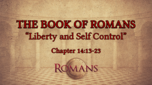 "Romans 14:13-23 ""Liberty and Self Control"""