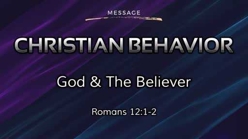 Christian Behavior 1: God & The Believer