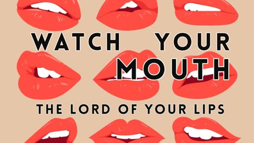 Watch Your Mouth - The Lord of Your Lips