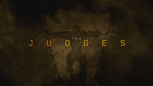 July 8, 2018 - 'The Judges'- Judges 13-16 - The Weakest Strong Man