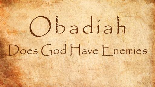 Obadiah - Does God Have Enemies?