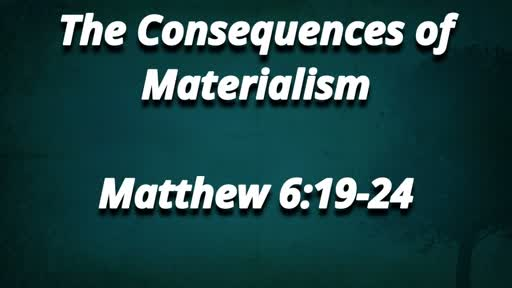 The Consequences of Materialism 7/8/2018