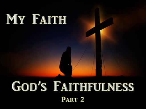07-08-18 My Faith - God's Faithfulness Pt2