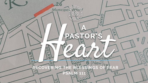 July 8 2018 - Recovering the Blessings of Fear | Psalm 111