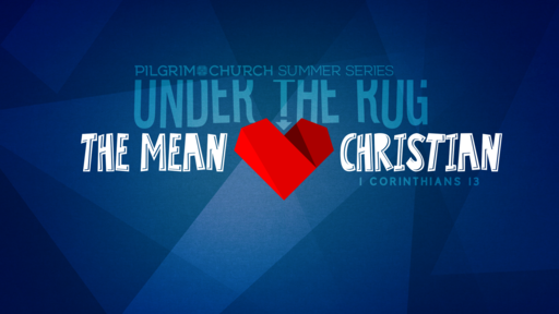 July 08, 2018  - Under The Rug, The Mean Christian