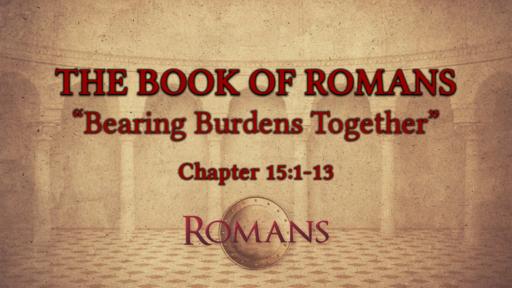 "Romans  15:1-13 ""Bearing Burdens Together"""