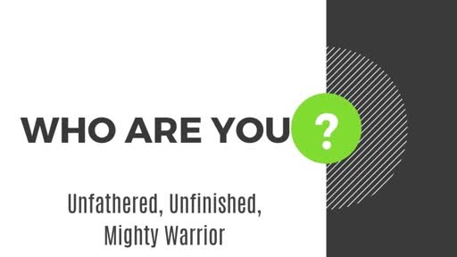 Unfathered, Unfinished, Mighty Warrior