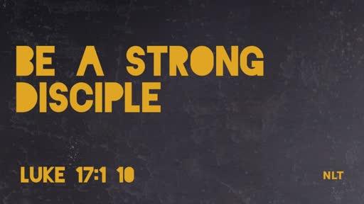BE A STRONG DISCIPLIE